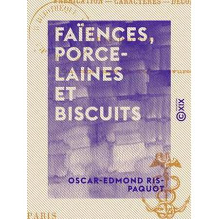 Faïences, Porcelaines et Biscuits - Fabrication, caractères, décors - eBook