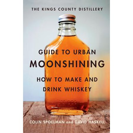Kings County Distillery Guide to Urban Moonshining ()