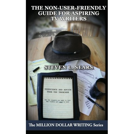 The Non-User-Friendly Guide For Aspiring TV Writers - eBook ()