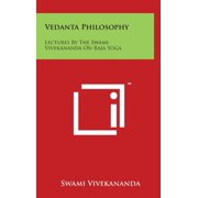 Vedanta Philosophy : Lectures By The Swami Vivekananda On Raja Yoga