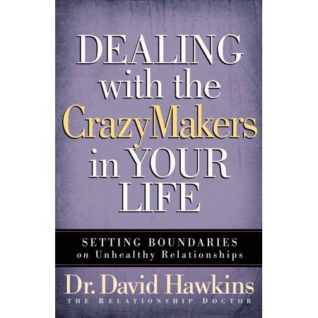 Dealing with the Crazymakers in Your Life : Setting Boundaries on Unhealthy