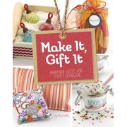 Craft It Yourself: Make It, Gift It: Handmade Gifts for Every Occasion (Paperback)