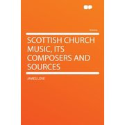 Scottish Church Music, Its Composers and Sources