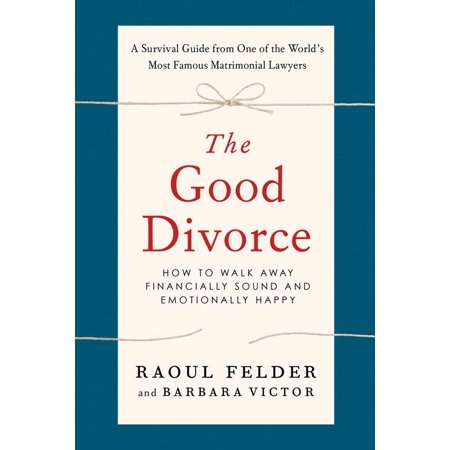 The Good Divorce  How To Walk Away Financially Sound And Emotionally Happy