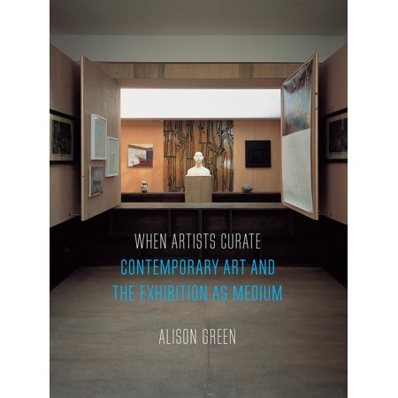 Contemporary Art Books - When Artists Curate : Contemporary Art and the Exhibition as Medium