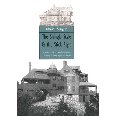 The Shingle Style and the Stick Style : Architectural Theory and Design from Downing to the Origins of Wright; Revised