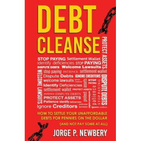Debt Cleanse  How To Settle Your Unaffordable Debts For Pennies On The Dollar  And Not Pay Some At All