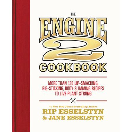 (The Engine 2 Cookbook: More Than 130 Lip-Smacking, Rib-Sticking, Body-Slimming Recipes to Live Plant-Strong)