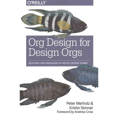Org Design For Design Orgs  Building And Managing In House Design Teams