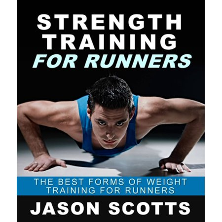 Strength Training For Runners : The Best Forms of Weight Training for Runners -