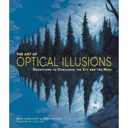 The Art of Optical Illusions : Deceptions to Challenge the Eye and the Mind