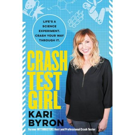 Crash Test Girl : Life's a Science Experiment. Crash Your Way Through