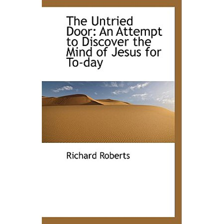 The Untried Door : An Attempt to Discover the Mind of Jesus for To-Day