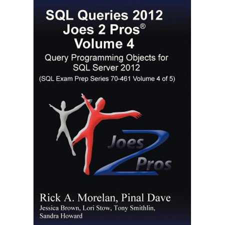 SQL Queries 2012 Joes 2 Pros (R) Volume 4 : Query Programming Objects for SQL Server 2012 (SQL Exam Prep Series 70-461 Volume 4 of (450 Server Series)