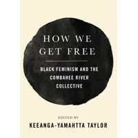 How We Get Free: Black Feminism and the Combahee River Collective (Hardcover)