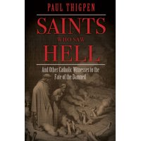 Saints Who Saw Hell : And Other Catholic Witnesses to the Fate of the Damned