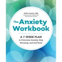 The Anxiety Workbook : A 7-Week Plan to Overcome Anxiety, Stop Worrying, and End Panic