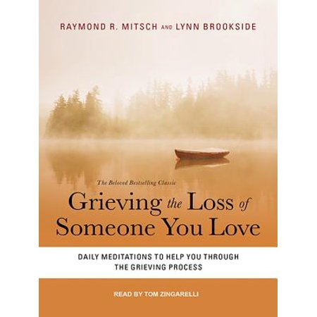 Grieving the Loss of Someone You Love : Daily Meditations to Help You Through the Grieving