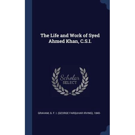 The Life and Work of Syed Ahmed Khan, C.S.I.