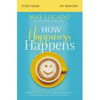 How Happiness Happens Study Guide: Finding Lasting Joy in a World of Comparison, Disappointment, and Unmet Expectations (Paperback)