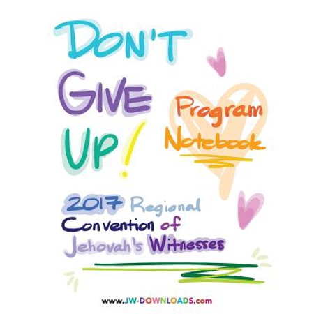 Don't Give Up 2017 Regional Convention of Jehovah's Witnesses Program Notebook for Adults and Teens - Halloween Conventions 2017
