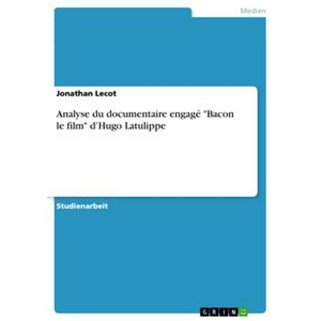 Analyse du documentaire engagé 'Bacon le film' d'Hugo Latulippe - eBook