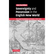 Sovereignty and Possession in the English New World : The Legal Foundations of Empire, 1576 1640
