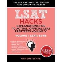 Explanations for '10 Actual, Official LSAT Preptests Volume V' : Lsats 62-71 - Volume I: Lsats 62-66 (LSAT Hacks)