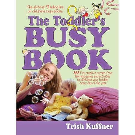 The Toddler's Busy Book : 365 fun, creative, screen-free activities to stimulate your toddler every day of the year. (Learn 365)