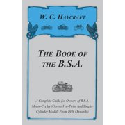 The Book of the B.S.A. - A Complete Guide for Owners of B.S.A. Motor-Cycles (Covers Vee-Twins and Single-Cylinder Models from 1936 Onwards)