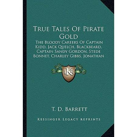 - True Tales of Pirate Gold : The Bloody Careers of Captain Kidd, Jack Quelch, Blackbeard, Captain Sandy Gordon, Stede Bonnet, Charley Gibbs, Jonathan Lambert, Jean Lafitte, and Billy Bowlegs