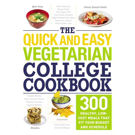 The Quick and Easy Vegetarian College Cookbook : 300 Healthy, Low-Cost Meals That Fit Your Budget and