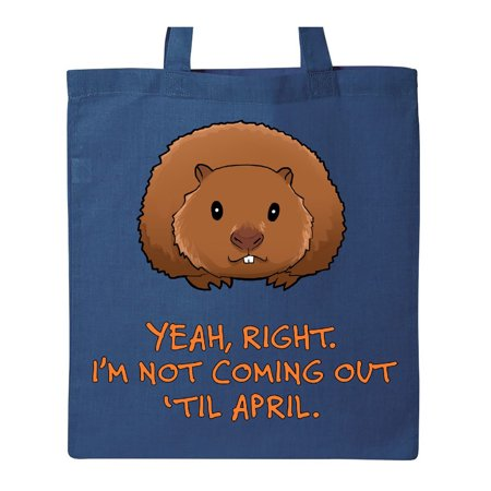 Yeah, Right. I'm Not Coming Out 'Til April  Groundhog Day Tote Bag Royal Blue One Size - Royal Blue Bag