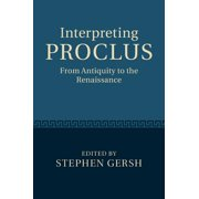 Interpreting Proclus : From Antiquity to the Renaissance