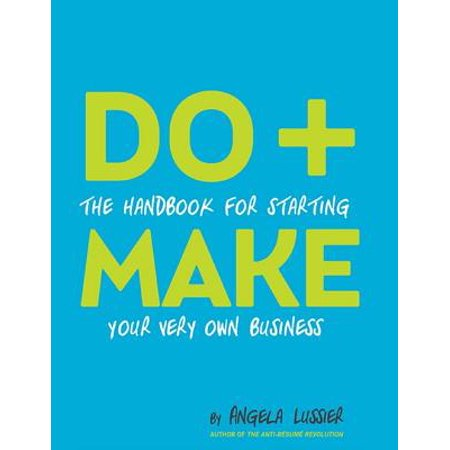 Do + Make: The Handbook for Starting Your Very Own Business - (Doing Your Own Accounting For Your Business)
