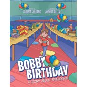 Bobby Birthday : A Story about Friendship