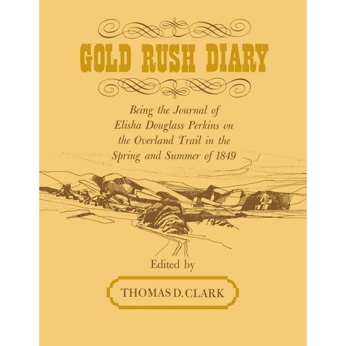 Gold Rush Diary : Being the Journal of Elisha Douglas Perkins on the Overland Trail in the Spring and Summer of 1849