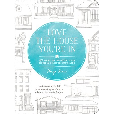 Love the House You're In : 40 Ways to Improve Your Home and Change Your Life ()