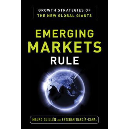 Emerging Markets Rule  Growth Strategies Of The New Global Giants