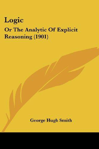 Logic, or the analytic of explicit reasoning