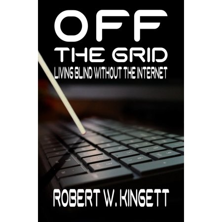 Off the Grid: Living Blind Without the Internet - (Best Careers For Living Off The Grid)