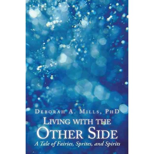 Living With the Other Side: A Tale of Fairies, Sprites, and Spirits