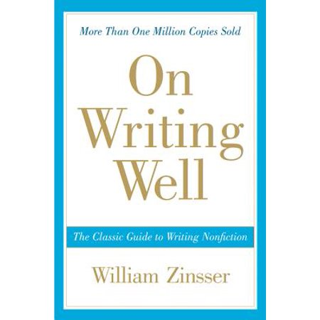 On Writing Well : The Classic Guide to Writing Nonfiction American Classic Jr Writing