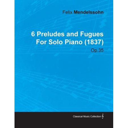 6 Preludes and Fugues by Felix Mendelssohn for Solo Piano (1837) (Mendelssohn Prelude And Fugue In G Major)