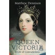 Queen Victoria : A Life of Contradictions