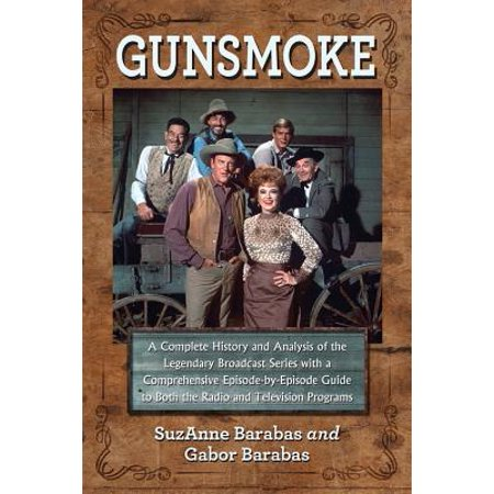 - Gunsmoke 2 Volume Set : A Complete History and Analysis of the Legendary Broadcast Series with a Comprehensive Episode-By-Episode Guide to Both the Radio and Television Programs