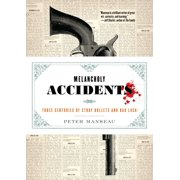 Melancholy Accidents : Three Centuries of Stray Bullets and Bad Luck