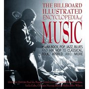 The Billboard Illustrated Encyclopedia of Music: From Rock, Pop, Jazz, Blues and Hip Hop to Classical, Country, Folk,