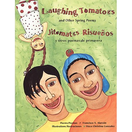 Laughing Tomatoes and Other Spring Poems : Jitomates Risuenos y Otros Poemas de