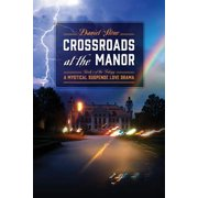 Crossroads at the Manor - Book 1 of the Trilogy : A Mystical Suspense Love Drama